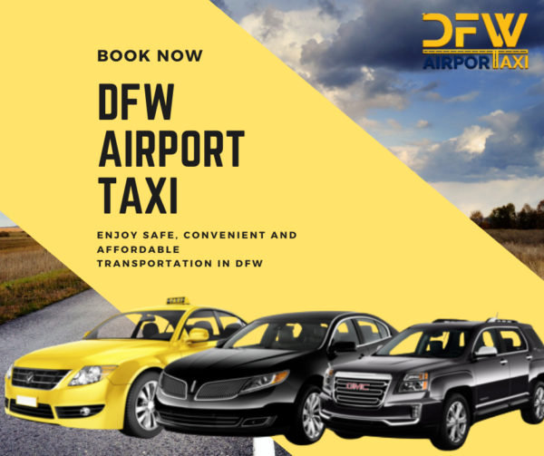 Make your Trip in Dallas Fort Worth Area Convenient with Our DFW Airport Taxi Service